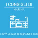 I consigli di Marina – Tendenze 2019. La casa da sogno ha la cucina a vista.