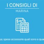 I consigli di Marina – Acquisto casa; Spese accessorie, quali sono e quanto incidono.