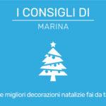 I consigli di Marina – Le migliori decorazioni natalizie fai da te.